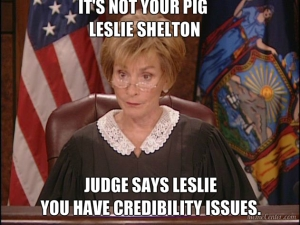 its just not her pig but her credibility, that was the said actual issues at hand. says judge judi.